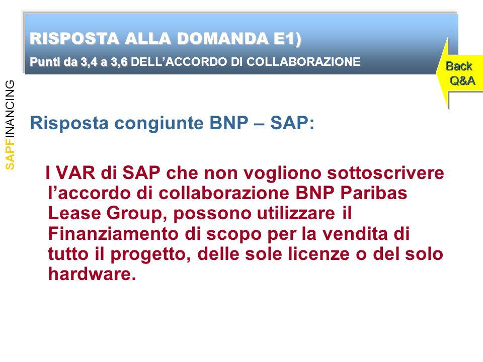 SAPFINANCING Risposta congiunte BNP – SAP: I VAR di SAP che non vogliono sottoscrivere laccordo di collaborazione BNP Paribas Lease Group, possono utilizzare il Finanziamento di scopo per la vendita di tutto il progetto, delle sole licenze o del solo hardware.