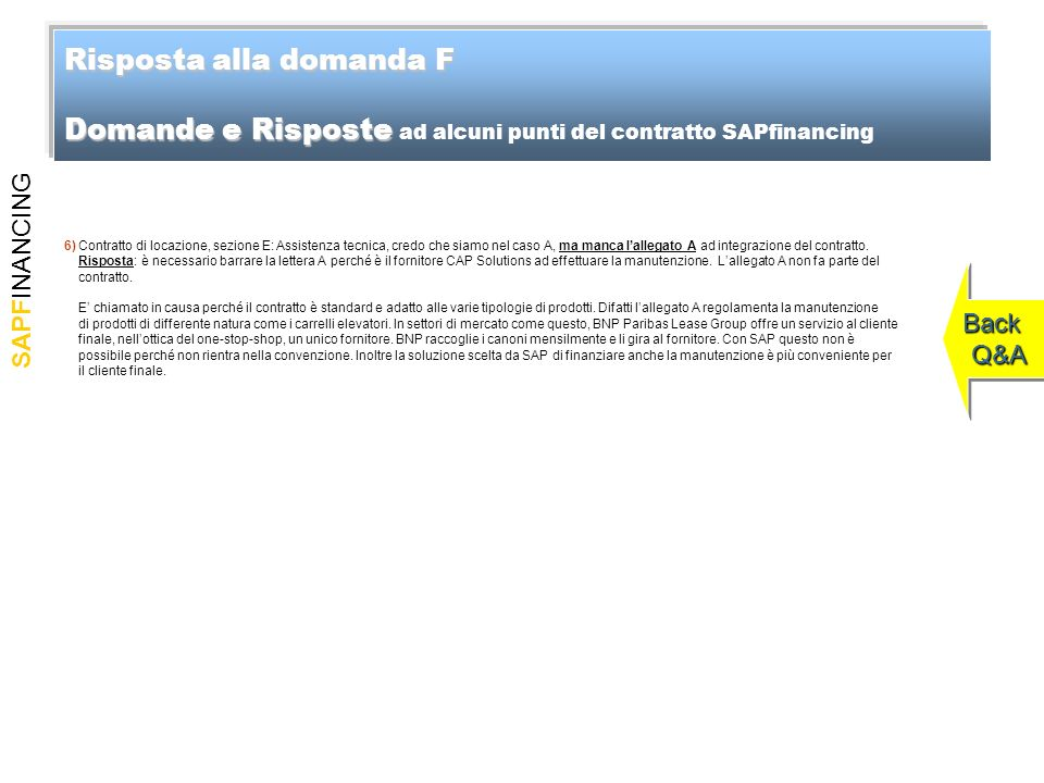 SAPFINANCING Risposta alla domanda F Domande e Risposte Risposta alla domanda F Domande e Risposte ad alcuni punti del contratto SAPfinancing Back Q&A