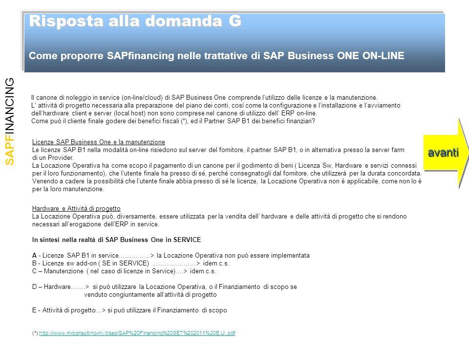 SAPFINANCING Risposta alla domanda G Risposta alla domanda G Come proporre SAPfinancing nelle trattative di SAP Business ONE ON-LINE avanti Il canone di noleggio in service (on-line/cloud) di SAP Business One comprende lutilizzo delle licenze e la manutenzione.