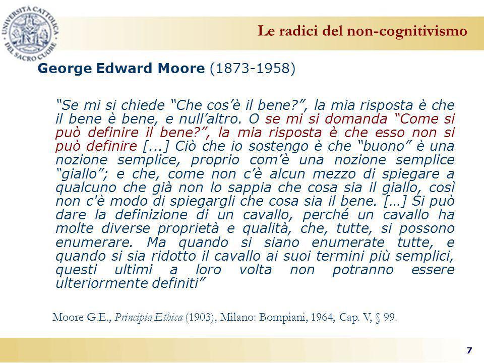 7 George Edward Moore (1873-1958) Se mi si chiede Che cosè il bene?, la mia risposta è che il bene è bene, e nullaltro.