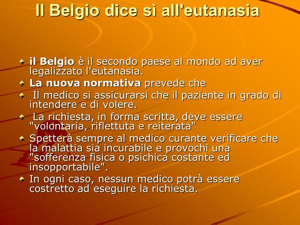 Il Belgio dice sì all'eutanasia il Belgio è il secondo paese al mondo ad aver legalizzato l'eutanasia. La nuova normativa prevede che Il medico si ass