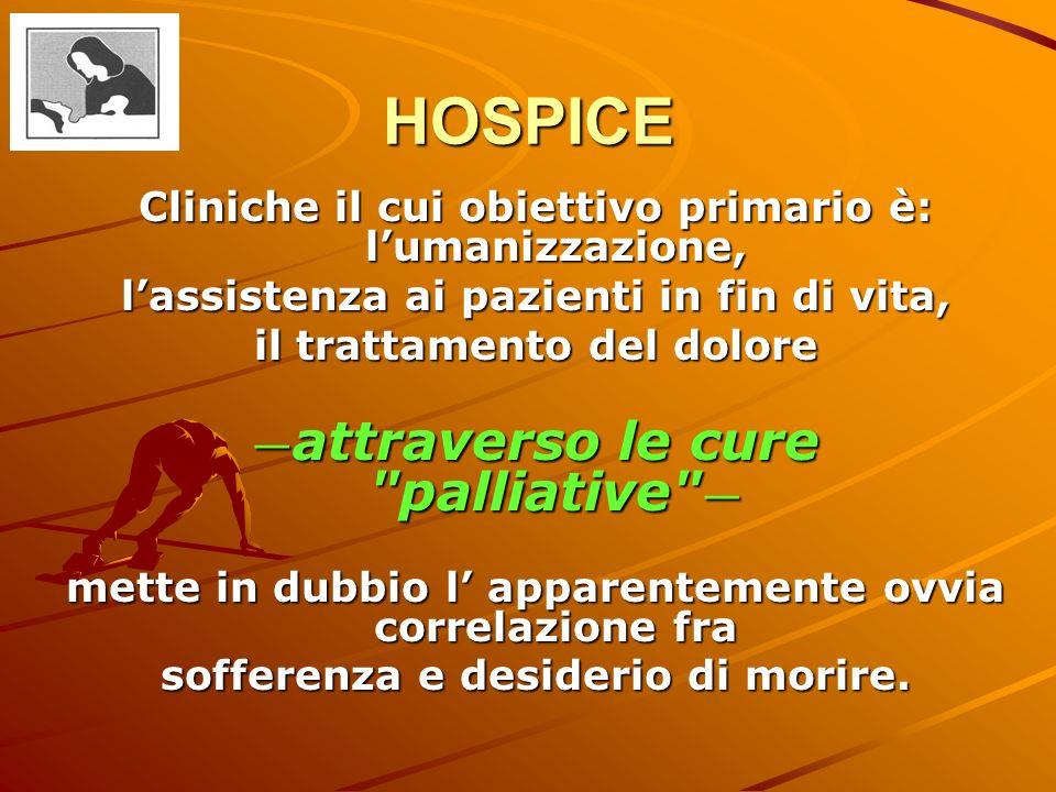 HOSPICE Cliniche il cui obiettivo primario è: lumanizzazione, lassistenza ai pazienti in fin di vita, il trattamento del dolore attraverso le cure