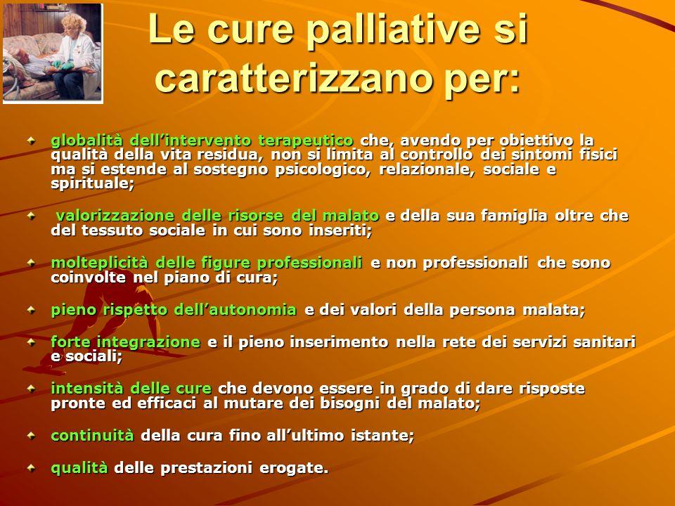 Le cure palliative si caratterizzano per: globalità dellintervento terapeutico che, avendo per obiettivo la qualità della vita residua, non si limita