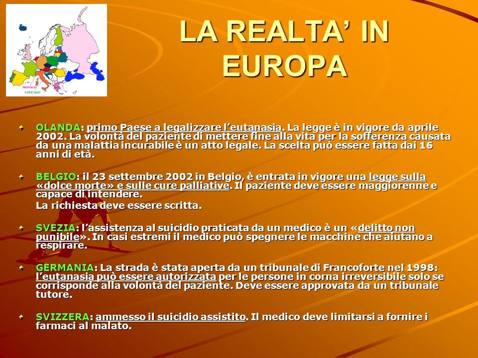LA REALTA IN EUROPA OLANDA: primo Paese a legalizzare leutanasia. La legge è in vigore da aprile 2002. La volontà del paziente di mettere fine alla vi