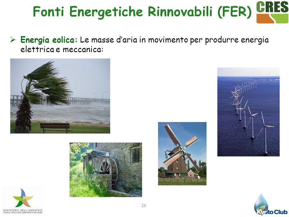 26 Energia eolica: Le masse daria in movimento per produrre energia elettrica e meccanica: Fonti Energetiche Rinnovabili (FER)