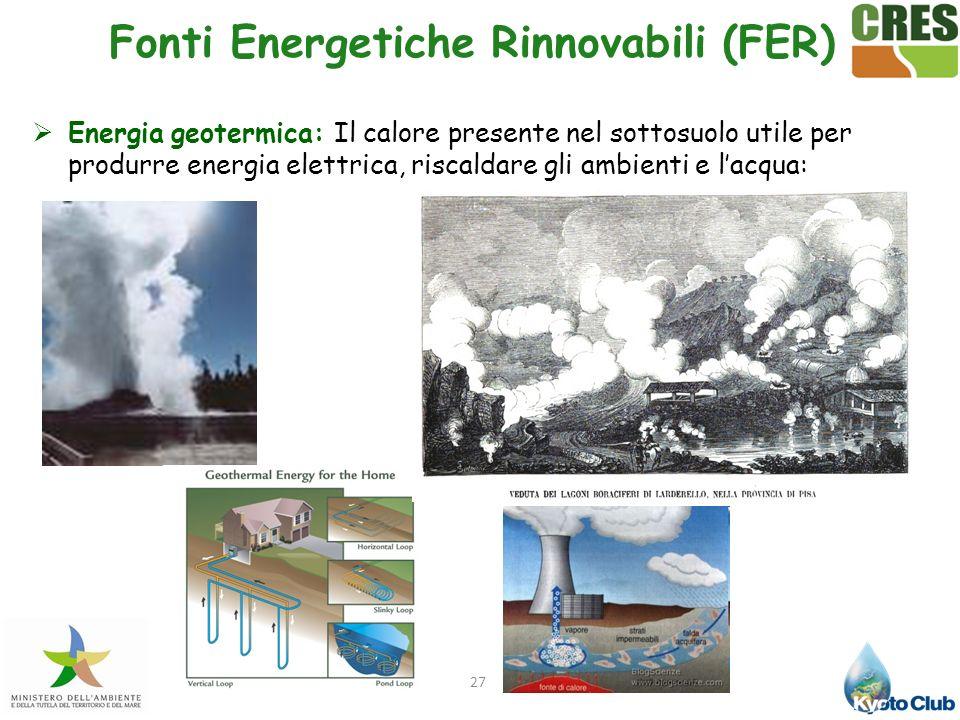 27 Energia geotermica: Il calore presente nel sottosuolo utile per produrre energia elettrica, riscaldare gli ambienti e lacqua: Fonti Energetiche Rin