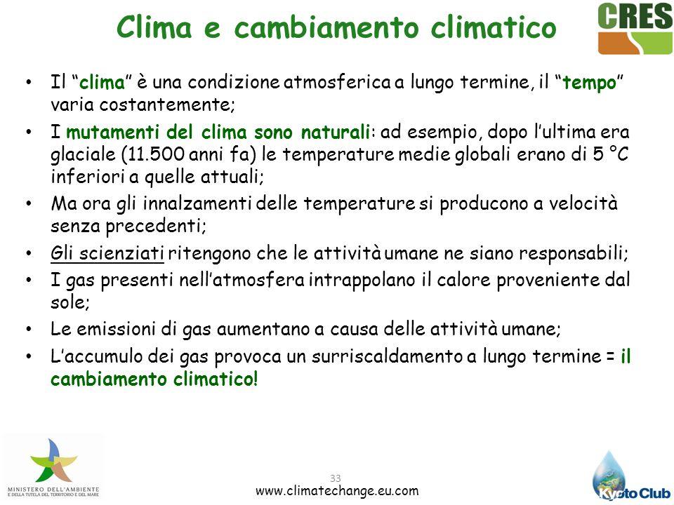 33 Clima e cambiamento climatico Il clima è una condizione atmosferica a lungo termine, il tempo varia costantemente; I mutamenti del clima sono natur