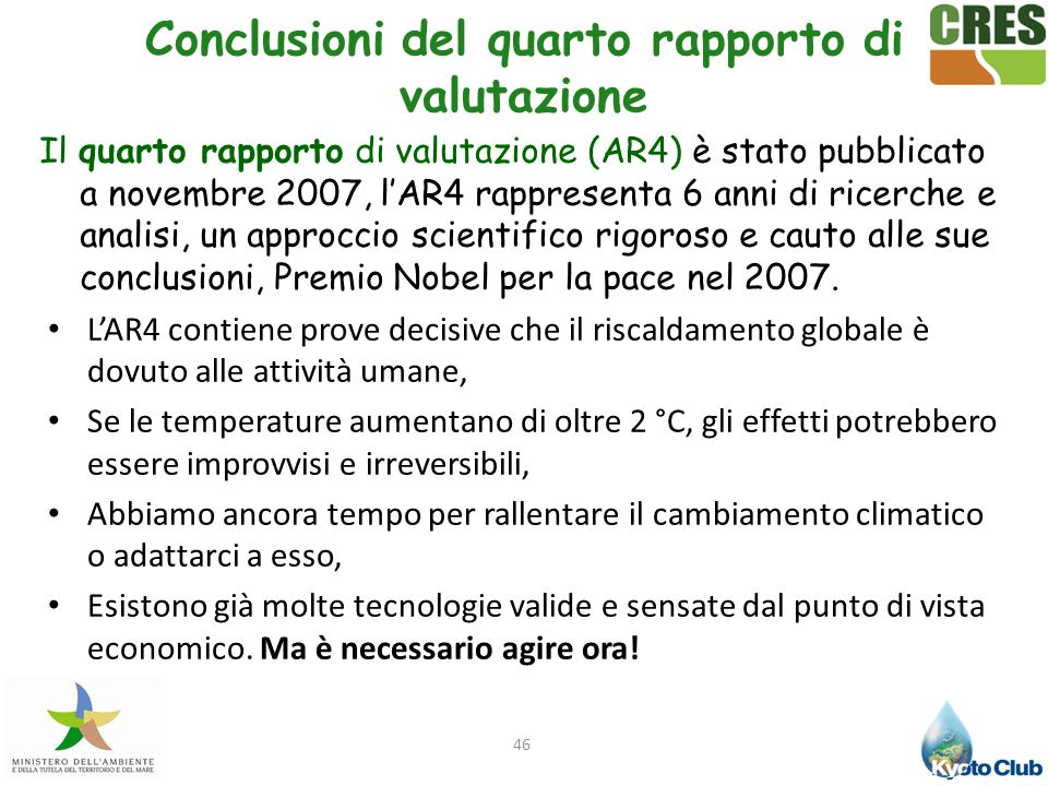 46 Il quarto rapporto di valutazione (AR4) è stato pubblicato a novembre 2007, lAR4 rappresenta 6 anni di ricerche e analisi, un approccio scientifico