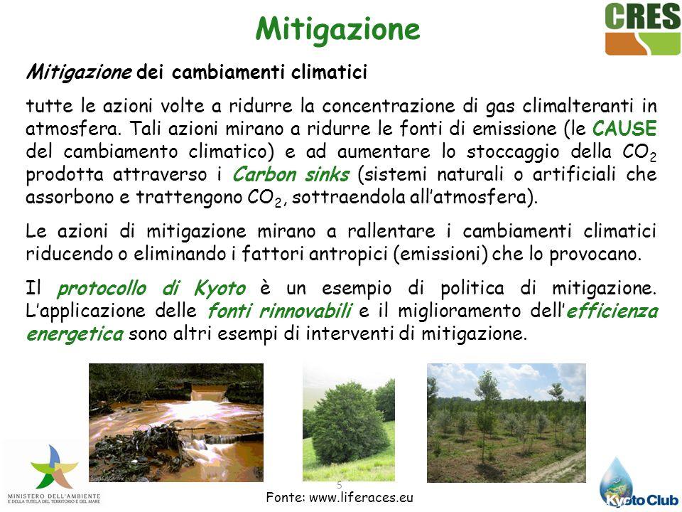 5 Mitigazione Mitigazione dei cambiamenti climatici tutte le azioni volte a ridurre la concentrazione di gas climalteranti in atmosfera. Tali azioni m