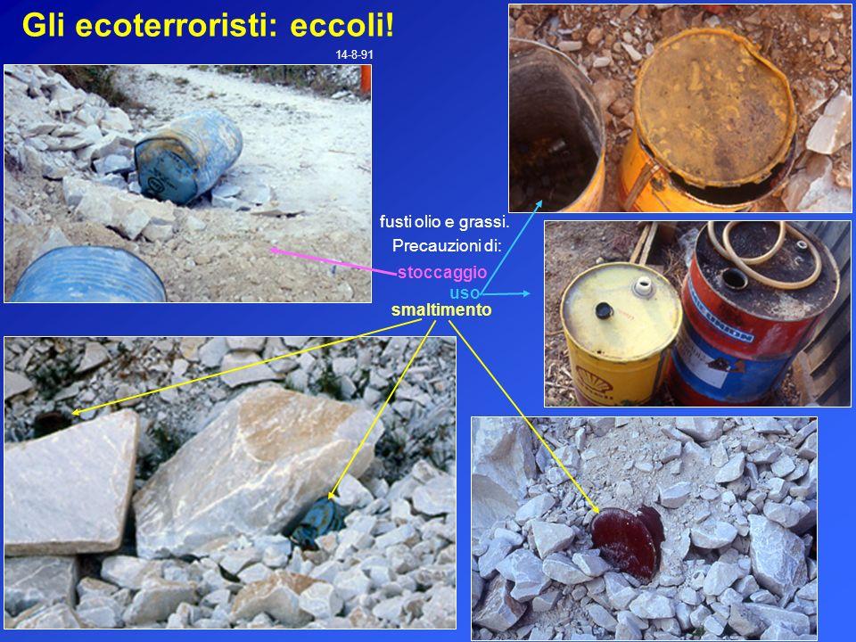 Gli ecoterroristi: eccoli! 14-8-91 stoccaggio fusti olio e grassi. Precauzioni di: smaltimento uso