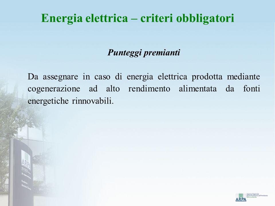 Punteggi premianti Da assegnare in caso di energia elettrica prodotta mediante cogenerazione ad alto rendimento alimentata da fonti energetiche rinnovabili.