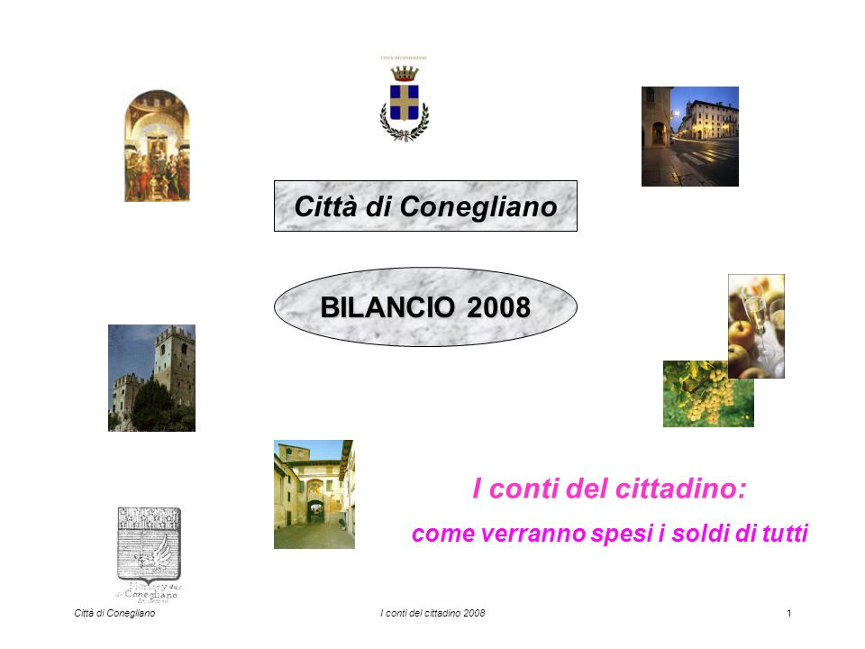 Città di ConeglianoI conti del cittadino 20081 Città di Conegliano BILANCIO 2008 I conti del cittadino: come verranno spesi i soldi di tutti