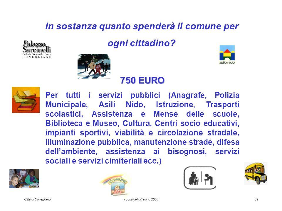 Città di ConeglianoI conti del cittadino 200839 In sostanza quanto spenderà il comune per ogni cittadino.