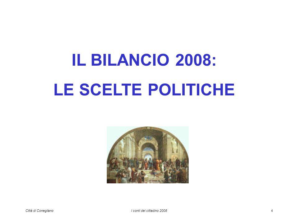 Città di ConeglianoI conti del cittadino 20084 IL BILANCIO 2008: LE SCELTE POLITICHE