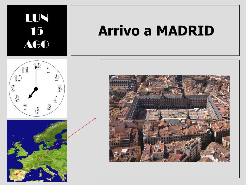 Arrivo a MADRID LUN 15 AGO