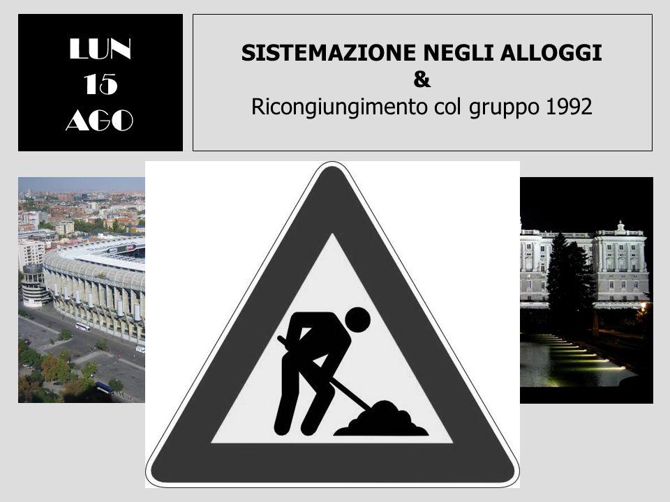 SISTEMAZIONE NEGLI ALLOGGI & Ricongiungimento col gruppo 1992 LUN 15 AGO