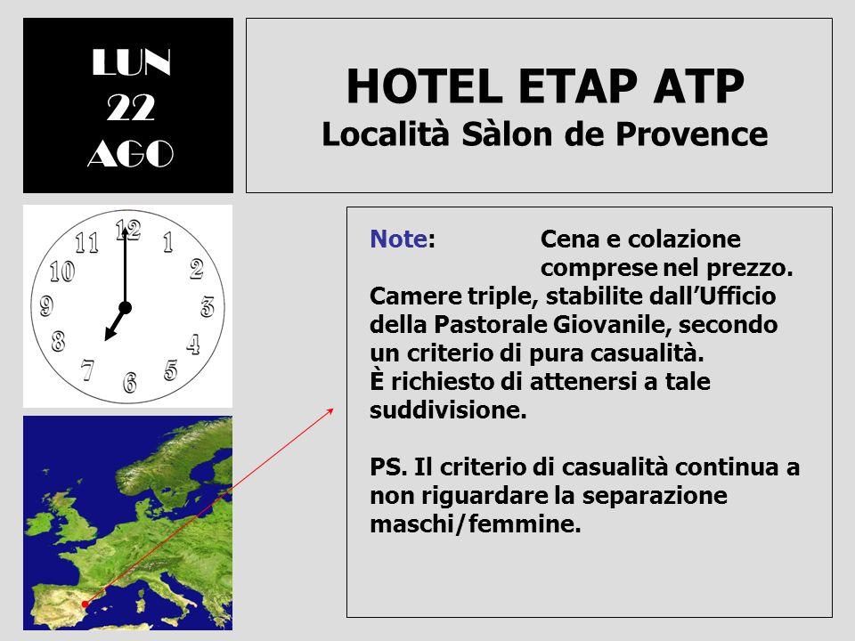 HOTEL ETAP ATP Località Sàlon de Provence LUN 22 AGO Note: Cena e colazione comprese nel prezzo. Camere triple, stabilite dallUfficio della Pastorale