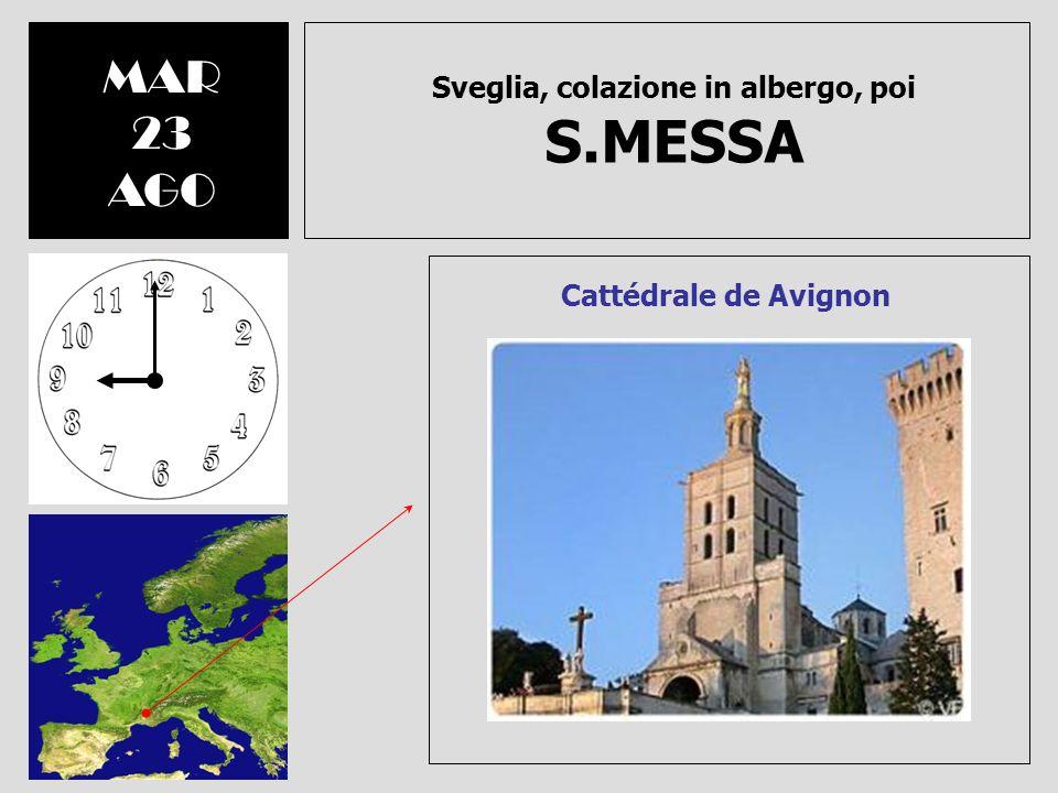 Sveglia, colazione in albergo, poi S.MESSA MAR 23 AGO Cattédrale de Avignon