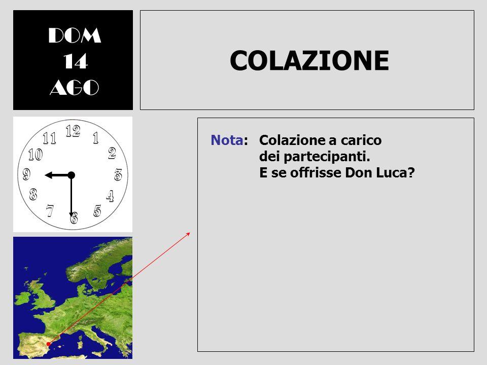 COLAZIONE DOM 14 AGO Nota: Colazione a carico dei partecipanti. E se offrisse Don Luca?