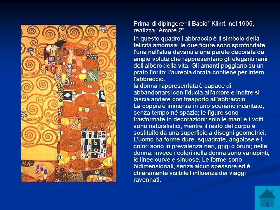 Prima di dipingere il Bacio Klimt, nel 1905, realizza Amore 2. In questo quadro l'abbraccio è il simbolo della felicità amorosa: le due figure sono sp