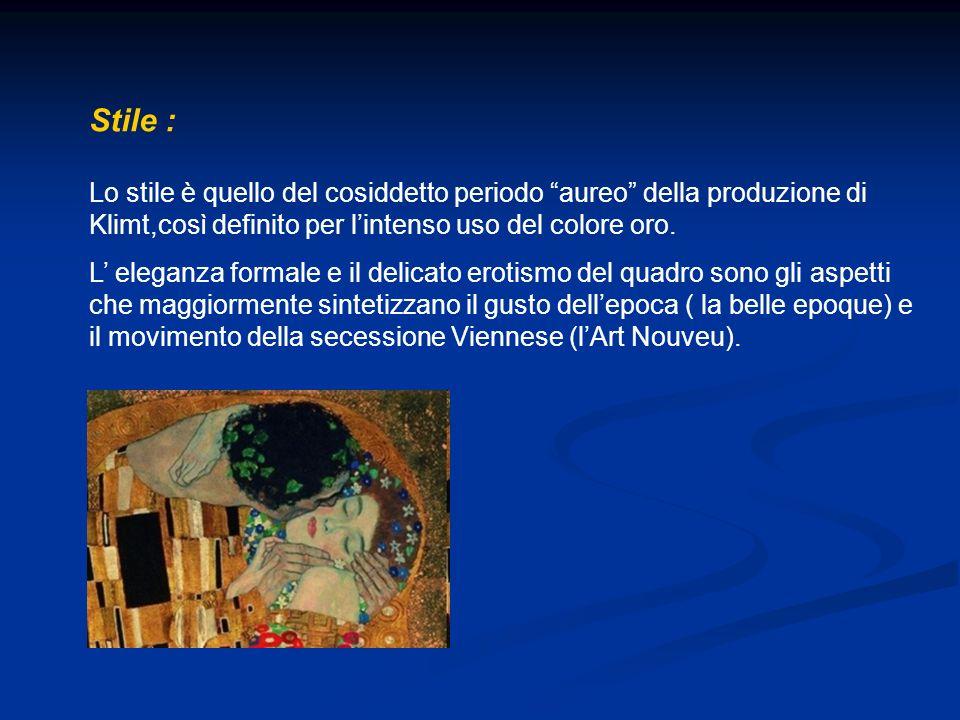 Stile : Lo stile è quello del cosiddetto periodo aureo della produzione di Klimt,così definito per lintenso uso del colore oro. L eleganza formale e i