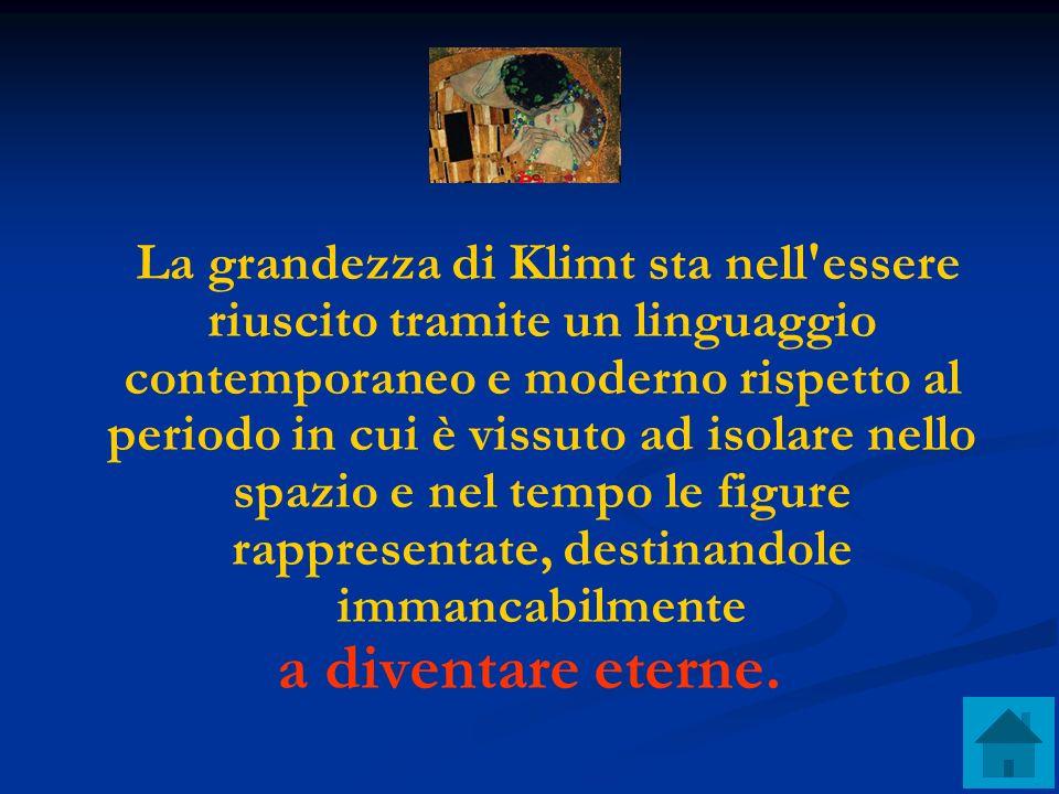La grandezza di Klimt sta nell'essere riuscito tramite un linguaggio contemporaneo e moderno rispetto al periodo in cui è vissuto ad isolare nello spa