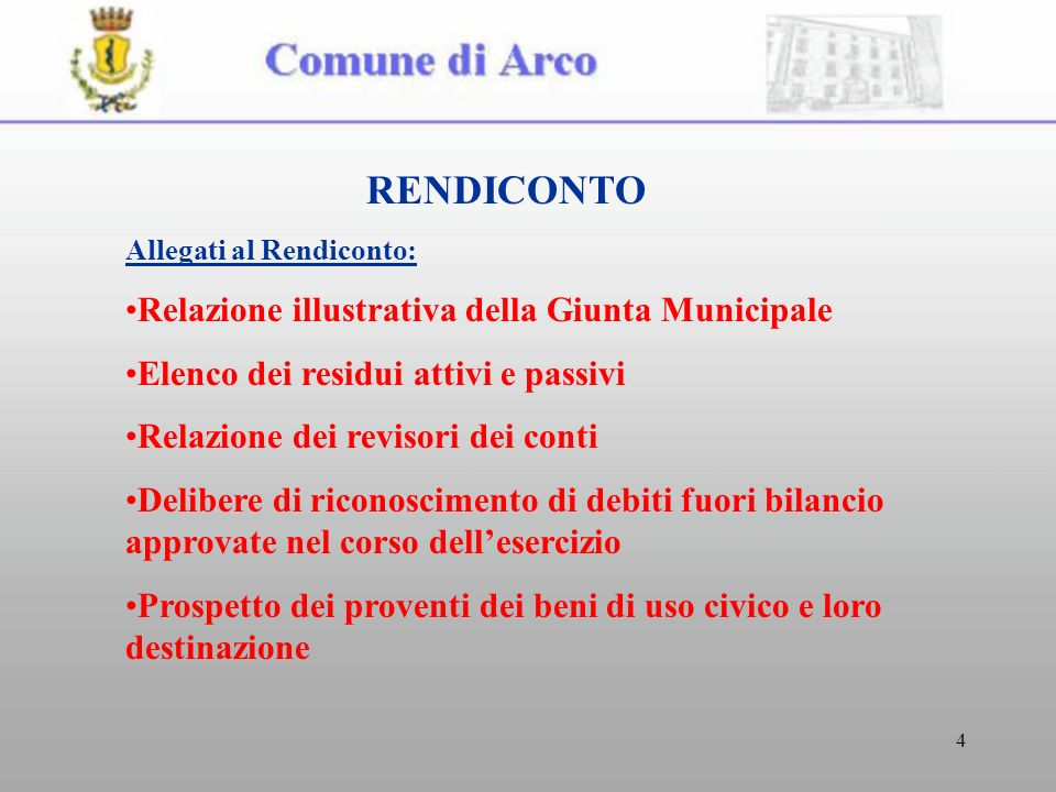 4 RENDICONTO Allegati al Rendiconto: Relazione illustrativa della Giunta Municipale Elenco dei residui attivi e passivi Relazione dei revisori dei con