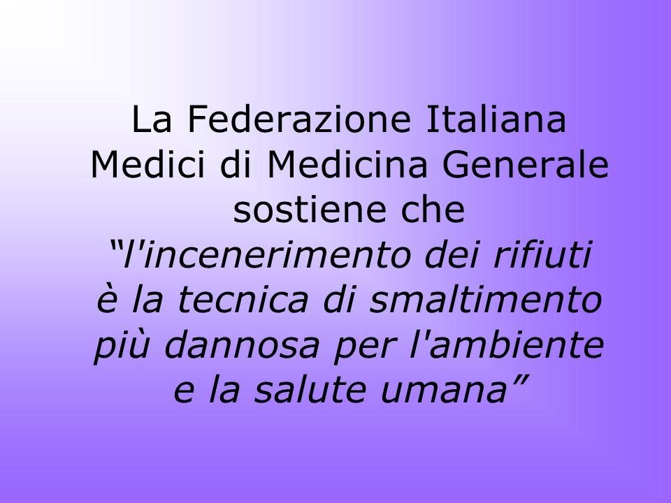 La Federazione Italiana Medici di Medicina Generale sostiene che l incenerimento dei rifiuti è la tecnica di smaltimento più dannosa per l ambiente e la salute umana