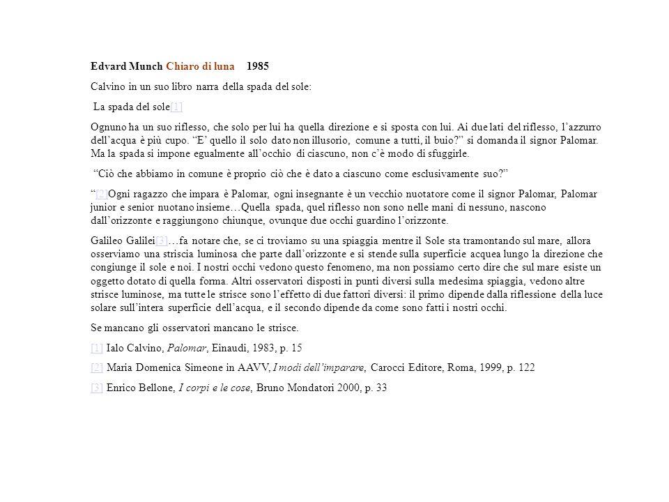 Edvard Munch Chiaro di luna 1985 Calvino in un suo libro narra della spada del sole: La spada del sole[1][1] Ognuno ha un suo riflesso, che solo per lui ha quella direzione e si sposta con lui.
