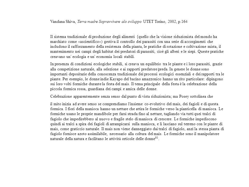 Vandana Shiva, Terra madre Sopravvivere alo sviluppo UTET Torino, 2002, p.164 Il sistema tradizionale di produzione degli alimenti {quello che la visi