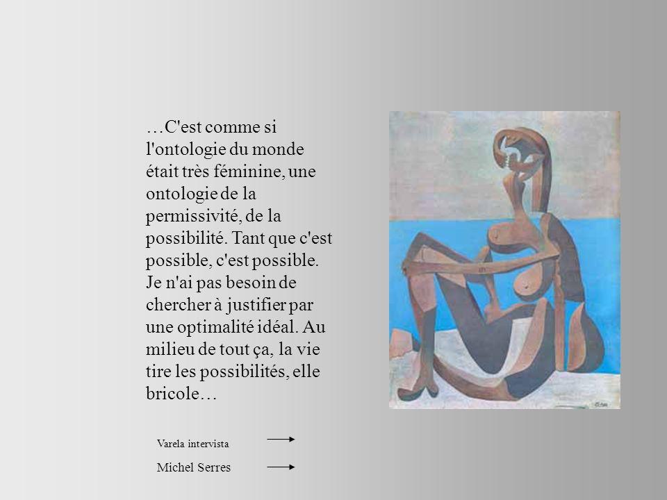 …C est comme si l ontologie du monde était très féminine, une ontologie de la permissivité, de la possibilité.