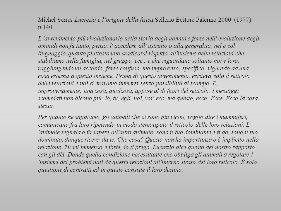 Michel Serres Lucrezio e lorigine della fisica Sellerio Editore Palermo 2000 (1977) p.140 L 'avvenimento più rivoluzionario nella storia degli uomini