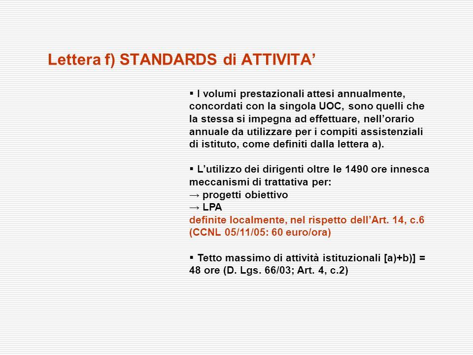 I volumi prestazionali attesi annualmente, concordati con la singola UOC, sono quelli che la stessa si impegna ad effettuare, nellorario annuale da ut