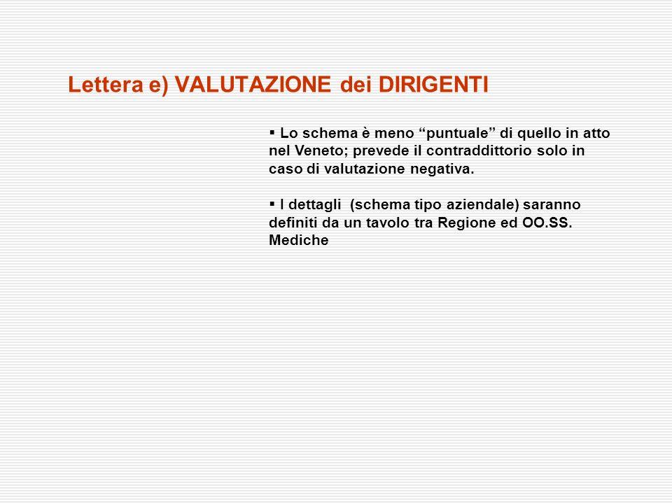 Lettera e) VALUTAZIONE dei DIRIGENTI Lo schema è meno puntuale di quello in atto nel Veneto; prevede il contraddittorio solo in caso di valutazione ne