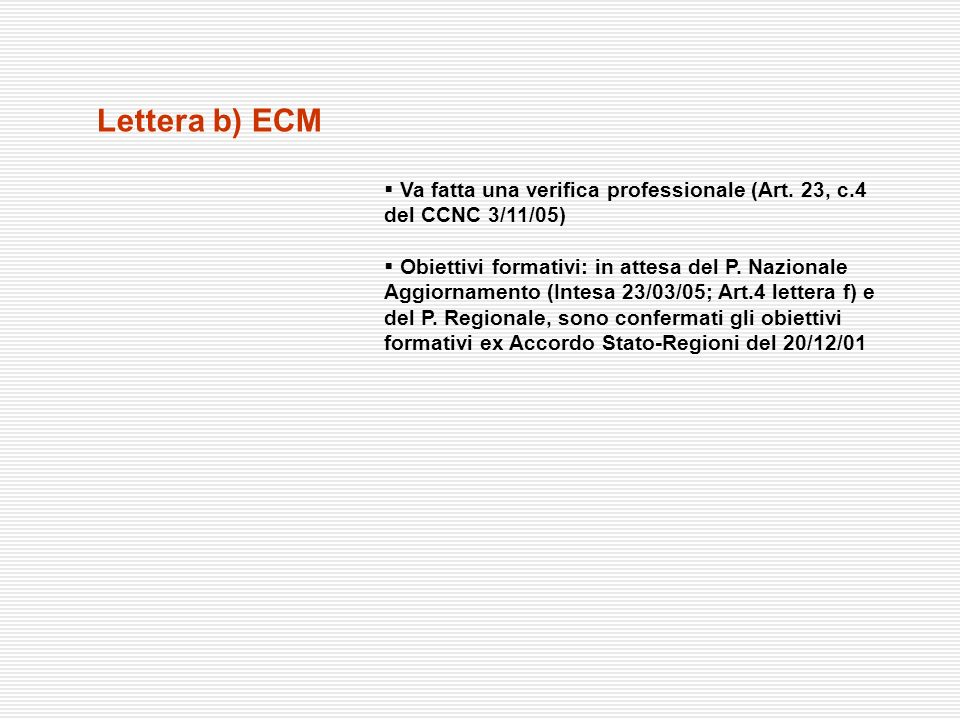 Lettera b) ECM Va fatta una verifica professionale (Art. 23, c.4 del CCNC 3/11/05) Obiettivi formativi: in attesa del P. Nazionale Aggiornamento (Inte