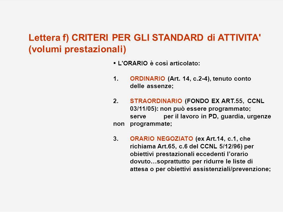 L'ORARIO è così articolato: 1. ORDINARIO (Art. 14, c.2-4), tenuto conto delle assenze; 2. STRAORDINARIO (FONDO EX ART.55, CCNL 03/11/05): non può esse