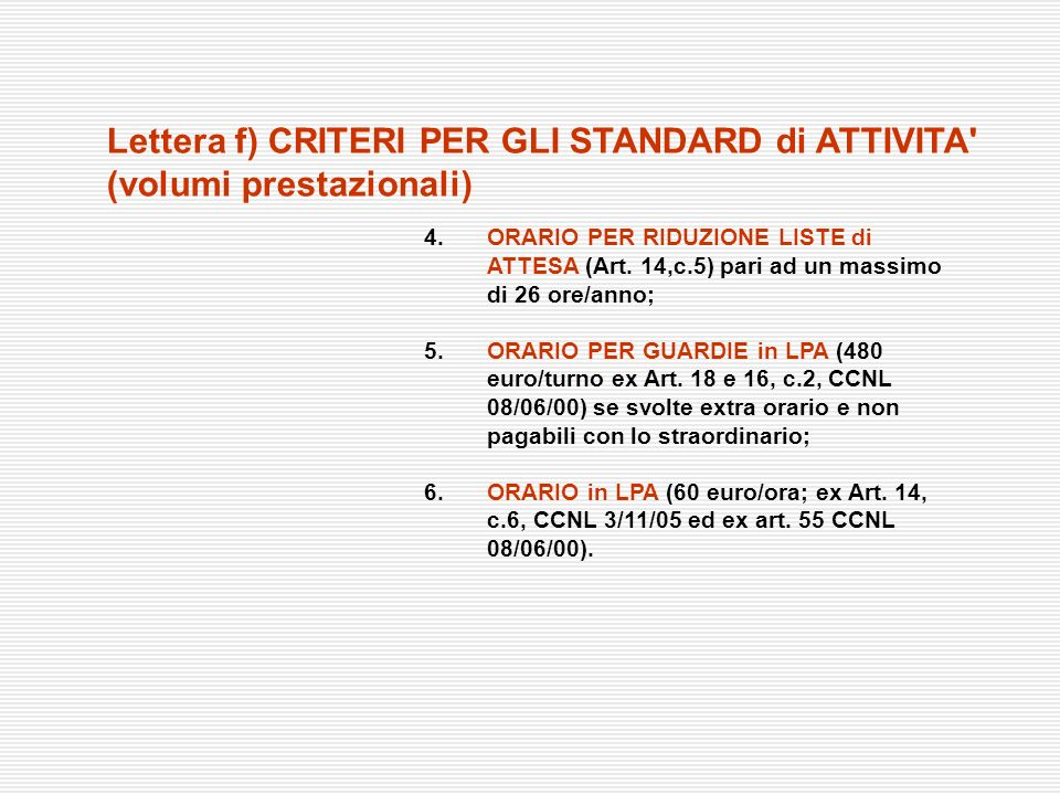 4.ORARIO PER RIDUZIONE LISTE di ATTESA (Art. 14,c.5) pari ad un massimo di 26 ore/anno; 5. ORARIO PER GUARDIE in LPA (480 euro/turno ex Art. 18 e 16,