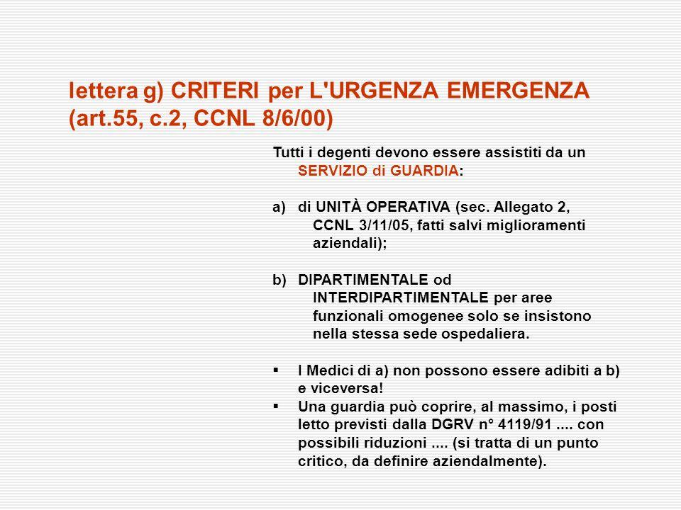 Tutti i degenti devono essere assistiti da un SERVIZIO di GUARDIA: a)di UNITÀ OPERATIVA (sec. Allegato 2, CCNL 3/11/05, fatti salvi miglioramenti azie