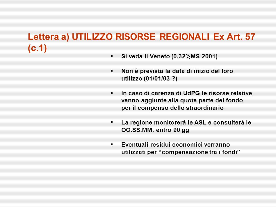 Si veda il Veneto (0,32%MS 2001) Non è prevista la data di inizio del loro utilizzo (01/01/03 ?) In caso di carenza di UdPG le risorse relative vanno