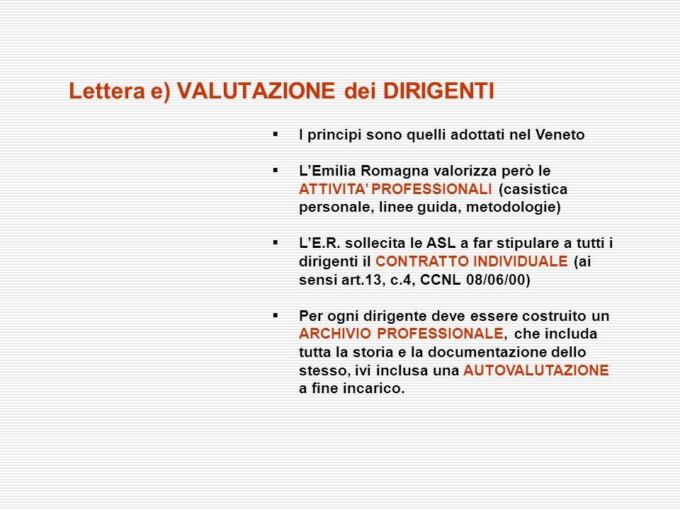 Lettera e) VALUTAZIONE dei DIRIGENTI I principi sono quelli adottati nel Veneto LEmilia Romagna valorizza però le ATTIVITA PROFESSIONALI (casistica pe