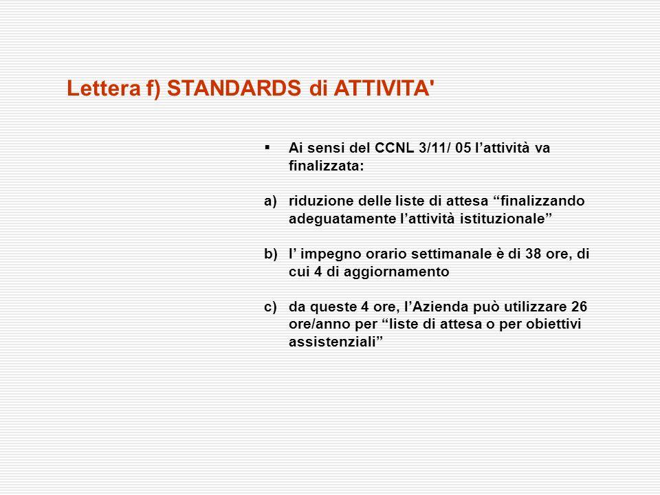 Ai sensi del CCNL 3/11/ 05 lattività va finalizzata: a)riduzione delle liste di attesa finalizzando adeguatamente lattività istituzionale b)l impegno