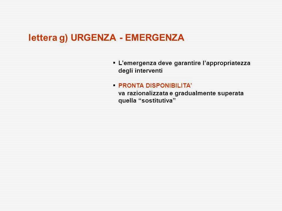 Lemergenza deve garantire lappropriatezza degli interventi PRONTA DISPONIBILITA va razionalizzata e gradualmente superata quella sostitutiva lettera g