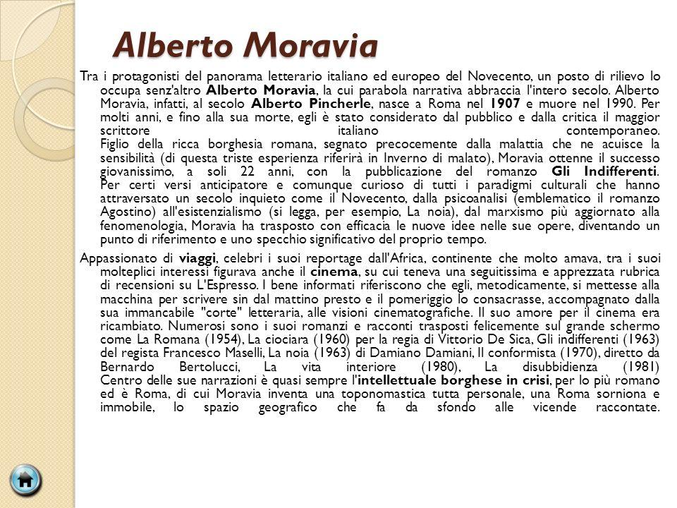 Alberto Moravia Tra i protagonisti del panorama letterario italiano ed europeo del Novecento, un posto di rilievo lo occupa senz altro Alberto Moravia, la cui parabola narrativa abbraccia l intero secolo.