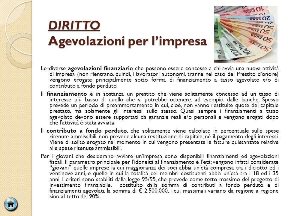 DIRITTO Agevolazioni per limpresa Le diverse agevolazioni finanziarie che possono essere concesse a chi avvia una nuova attività di impresa (non rient