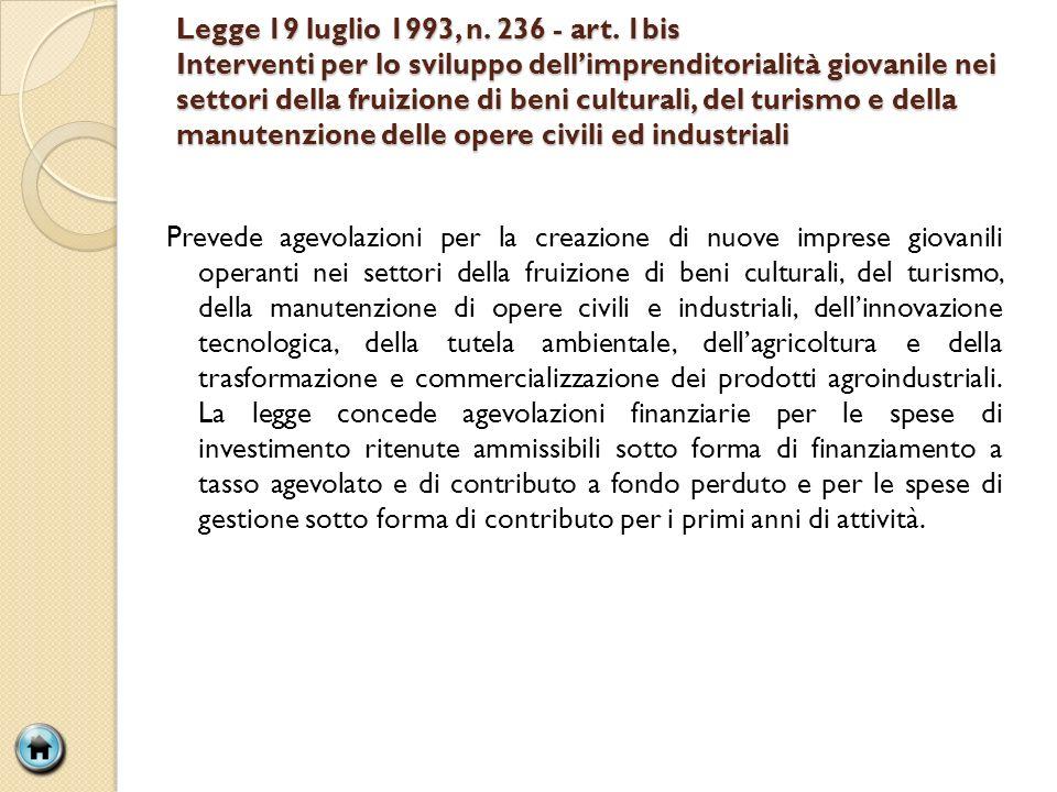 Legge 19 luglio 1993, n. 236 - art. 1bis Interventi per lo sviluppo dellimprenditorialità giovanile nei settori della fruizione di beni culturali, del