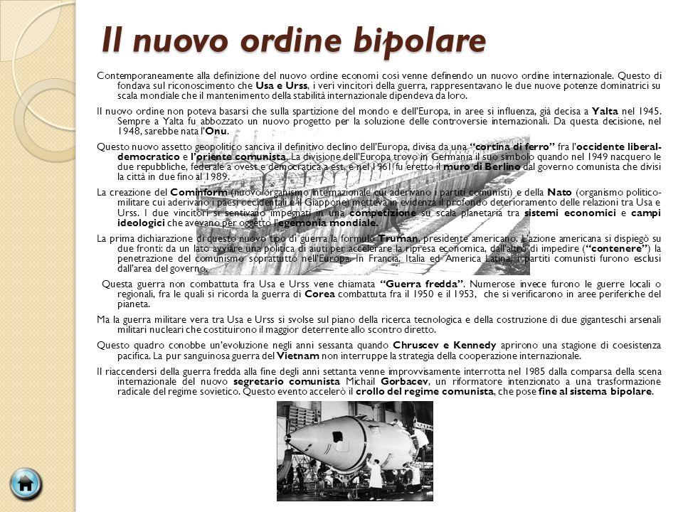 Il nuovo ordine bipolare Contemporaneamente alla definizione del nuovo ordine economi cosi venne definendo un nuovo ordine internazionale. Questo di f