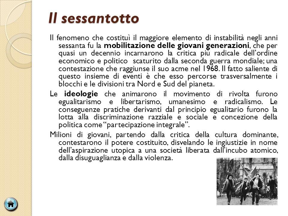 Il sessantotto Il fenomeno che costituì il maggiore elemento di instabilità negli anni sessanta fu la mobilitazione delle giovani generazioni, che per