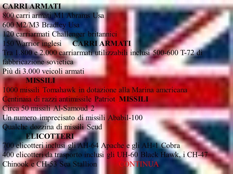 CARRI ARMATI 800 carri armati M1 Abrams Usa 600 M2/M3 Bradley Usa 120 carriarmati Challenger britannici 150 Warrior inglesi CARRI ARMATI Tra 1.800 e 2