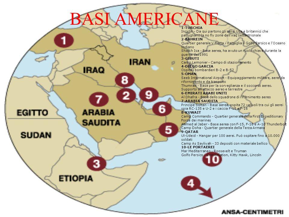 BASI AMERICANE 1-TURCHIA Incirlik - Da qui partono gli aerei Usa e britannici che pattugliano la no fly zone dell'iraq settentrionale 2-BAHREIN Quarti