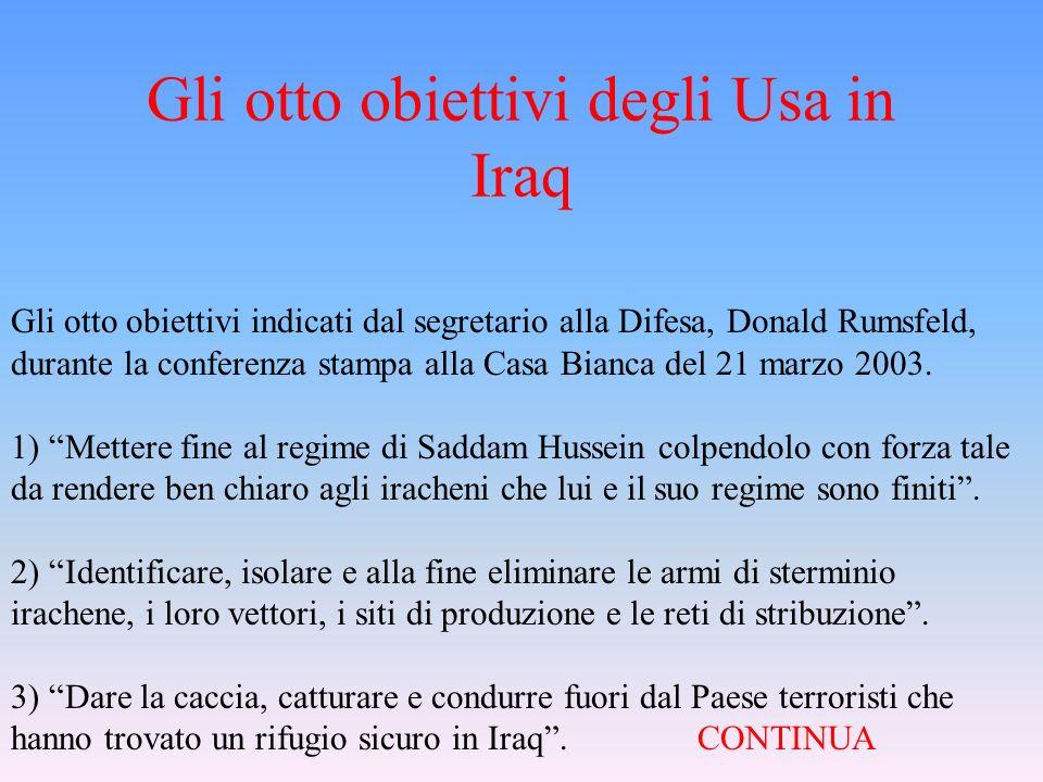 Gli otto obiettivi degli Usa in Iraq Gli otto obiettivi indicati dal segretario alla Difesa, Donald Rumsfeld, durante la conferenza stampa alla Casa B